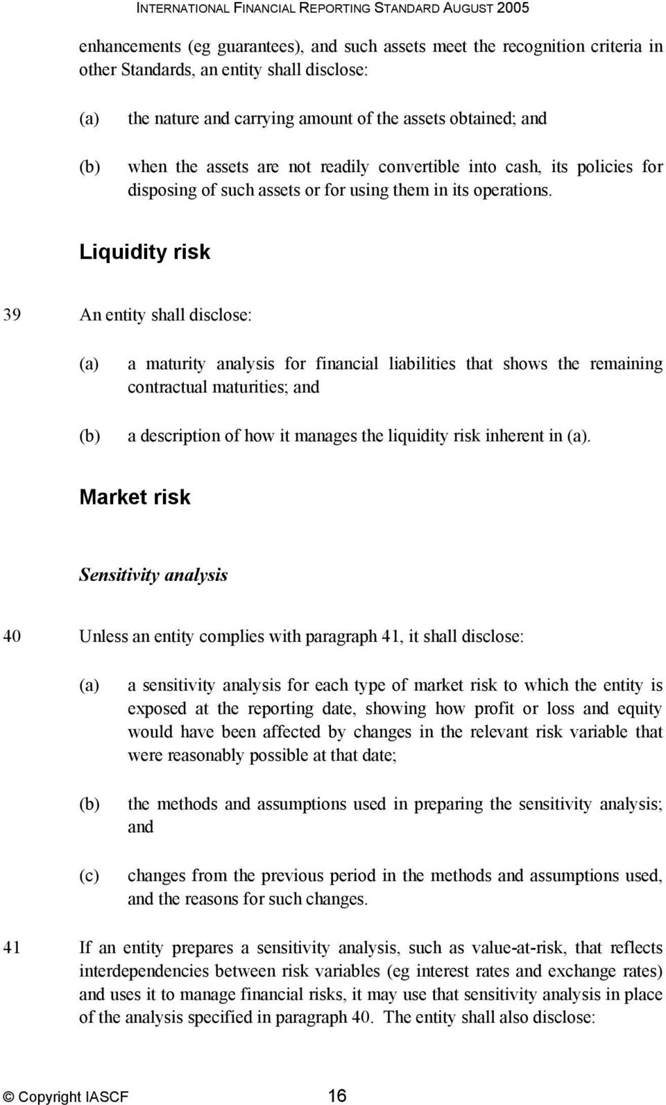 Liquidity risk 39 An entity shall disclose: a maturity analysis for financial liabilities that shows the remaining contractual maturities; and a description of how it manages the liquidity risk