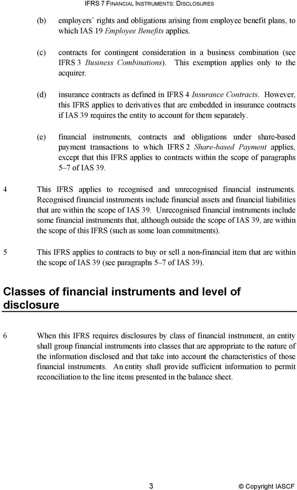 insurance contracts as defined in IFRS 4 Insurance Contracts.