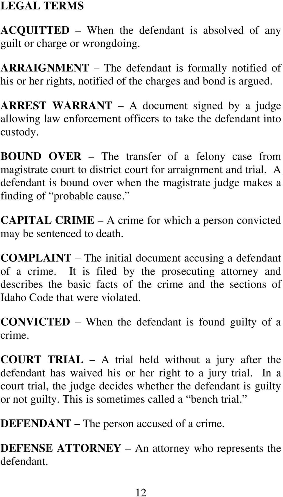 ARREST WARRANT A document signed by a judge allowing law enforcement officers to take the defendant into custody.