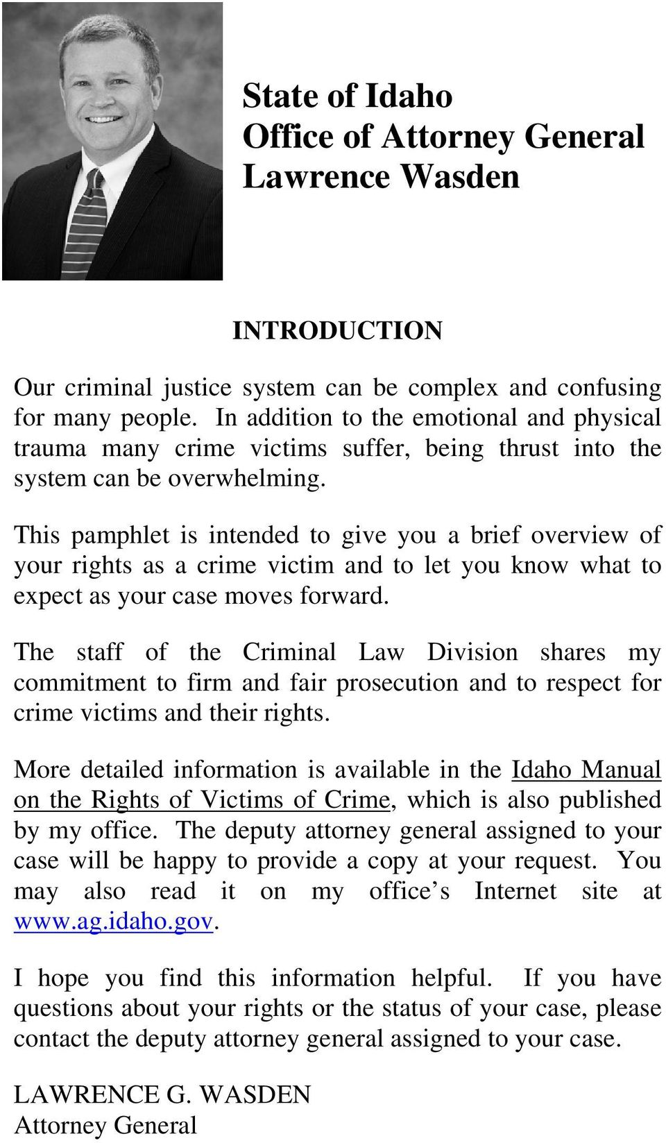 This pamphlet is intended to give you a brief overview of your rights as a crime victim and to let you know what to expect as your case moves forward.
