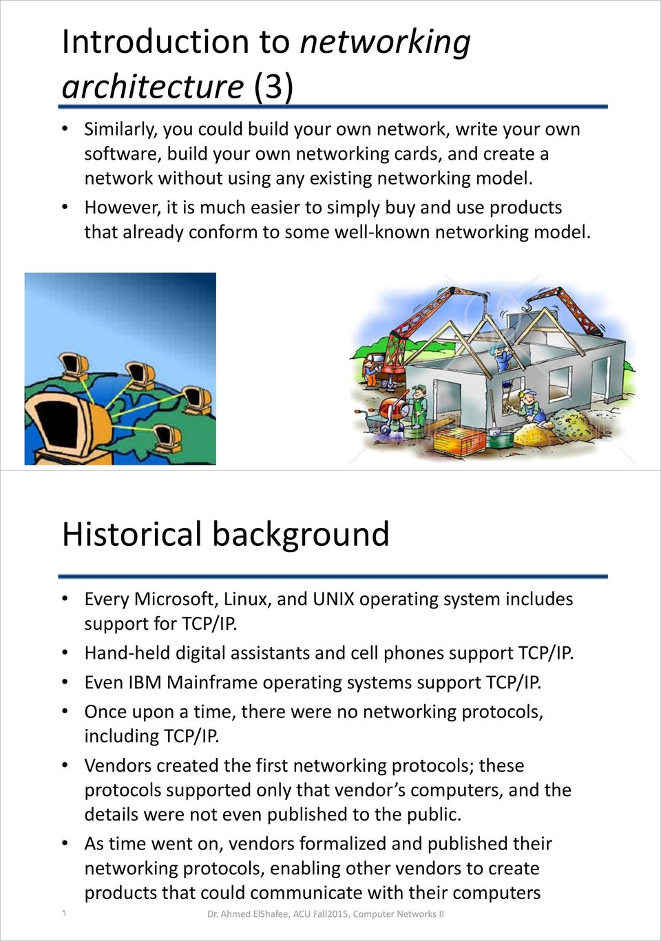 ٥ Historical background Every Microsoft, Linux, and UNIX operating system includes support for TCP/IP. Hand held digital assistants and cell phones support TCP/IP.