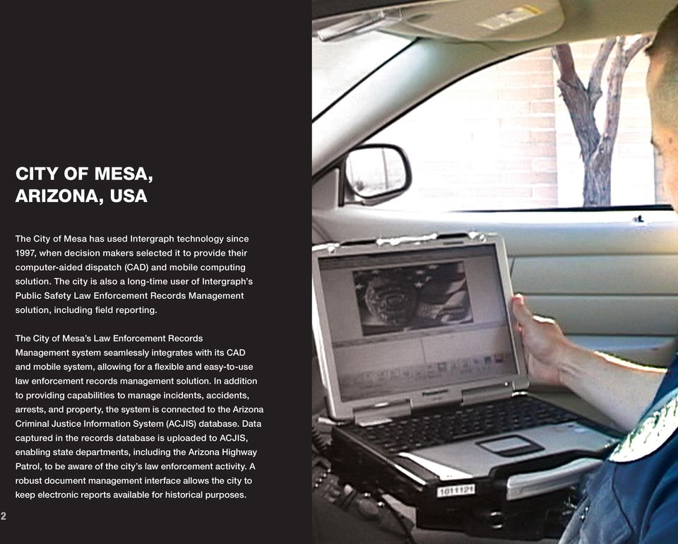 The City of Mesa s Law Enforcement Records Management system seamlessly integrates with its CAD and mobile system, allowing for a flexible and easy-to-use law enforcement records management solution.