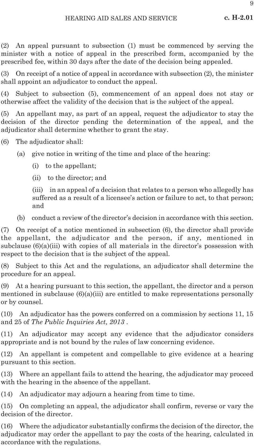 of the decision being appealed. (3) On receipt of a notice of appeal in accordance with subsection (2), the minister shall appoint an adjudicator to conduct the appeal.