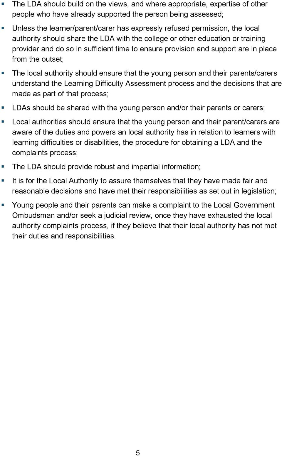 outset; The local authority should ensure that the young person and their parents/carers understand the Learning Difficulty Assessment process and the decisions that are made as part of that process;
