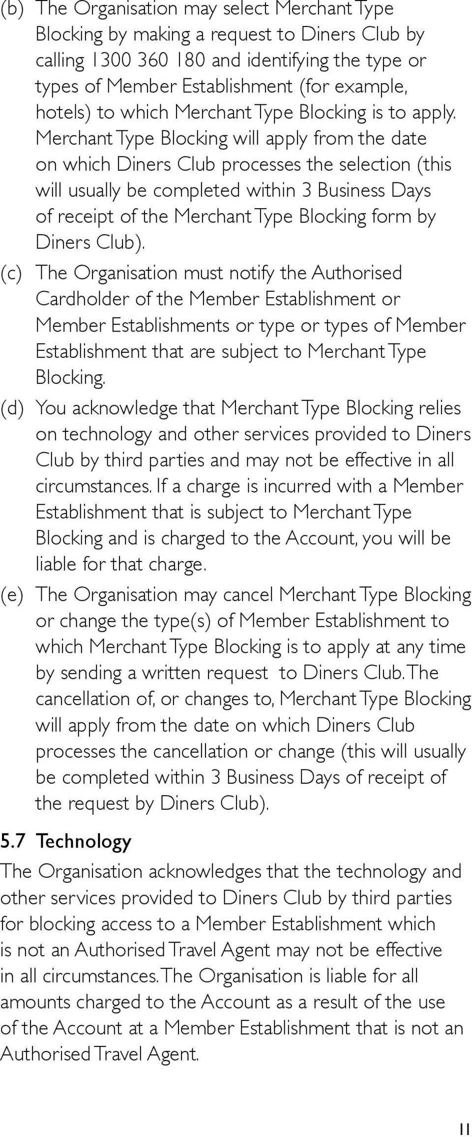 Merchant Type Blocking will apply from the date on which Diners Club processes the selection (this will usually be completed within 3 Business Days of receipt of the Merchant Type Blocking form by