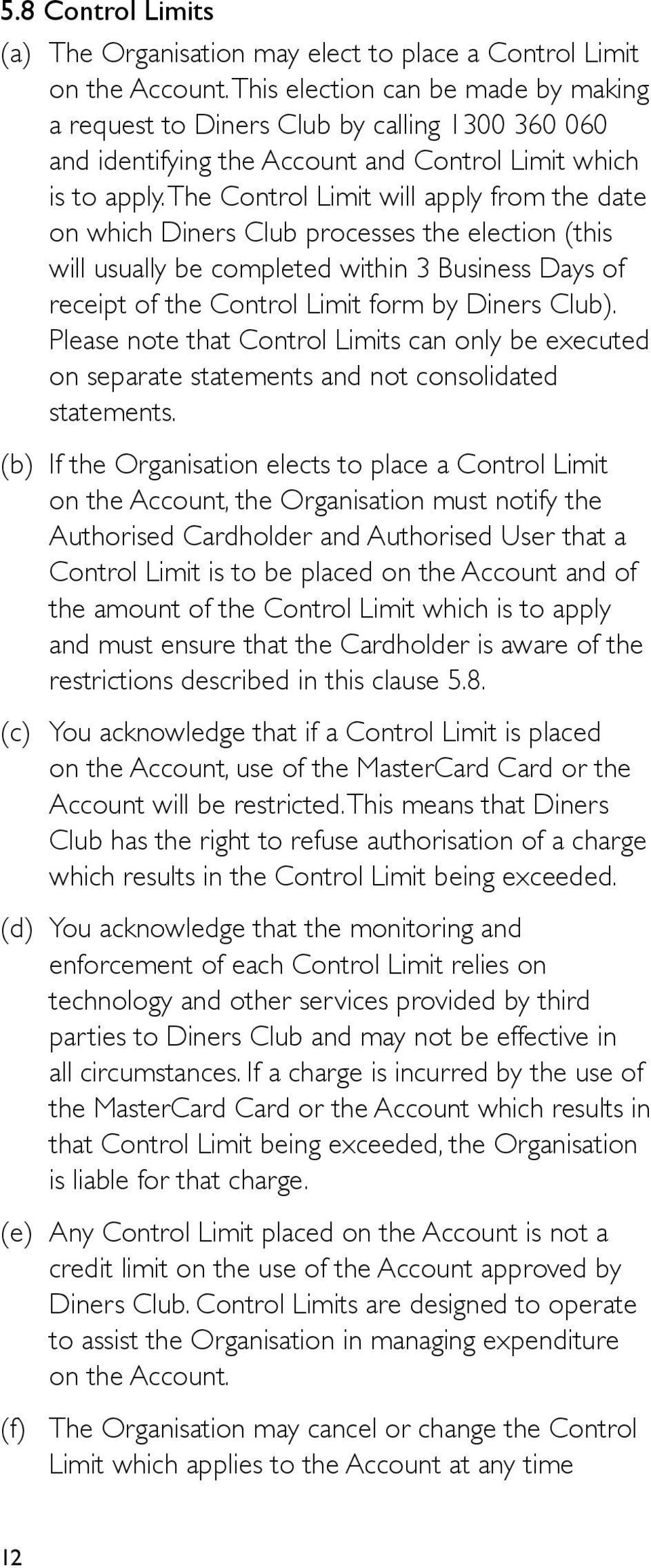 The Control Limit will apply from the date on which Diners Club processes the election (this will usually be completed within 3 Business Days of receipt of the Control Limit form by Diners Club).