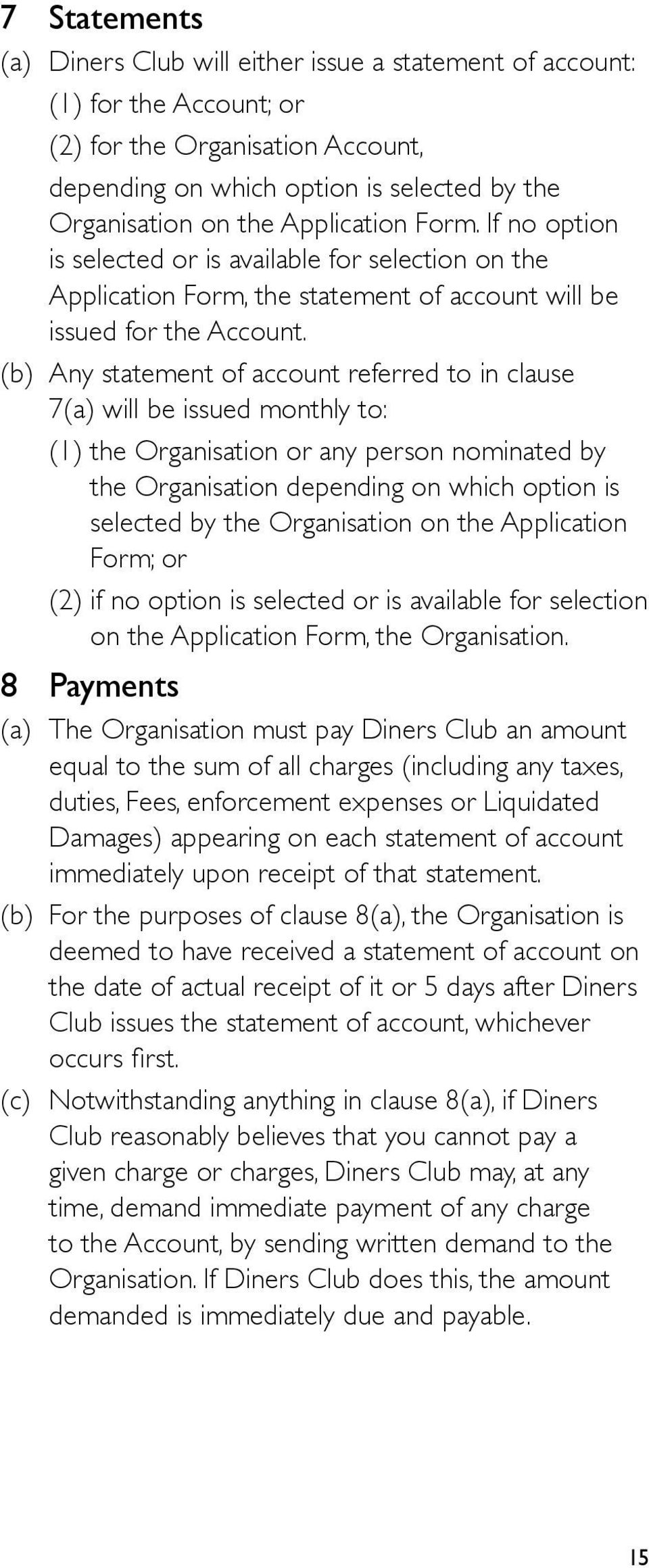 (b) Any statement of account referred to in clause 7(a) will be issued monthly to: (1) the Organisation or any person nominated by the Organisation depending on which option is selected by the