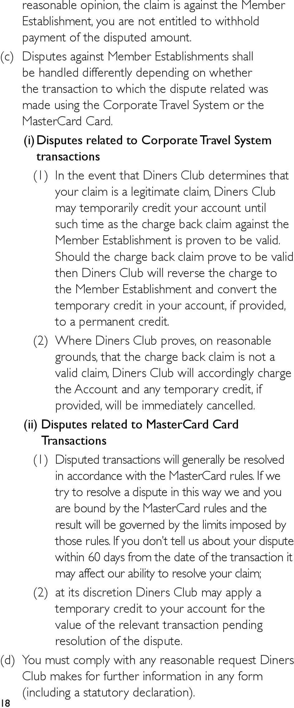 Card. (i) Disputes related to Corporate Travel System transactions (1) In the event that Diners Club determines that your claim is a legitimate claim, Diners Club may temporarily credit your account