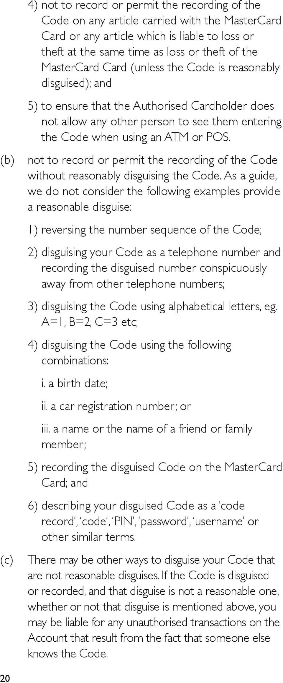 (b) not to record or permit the recording of the Code without reasonably disguising the Code.