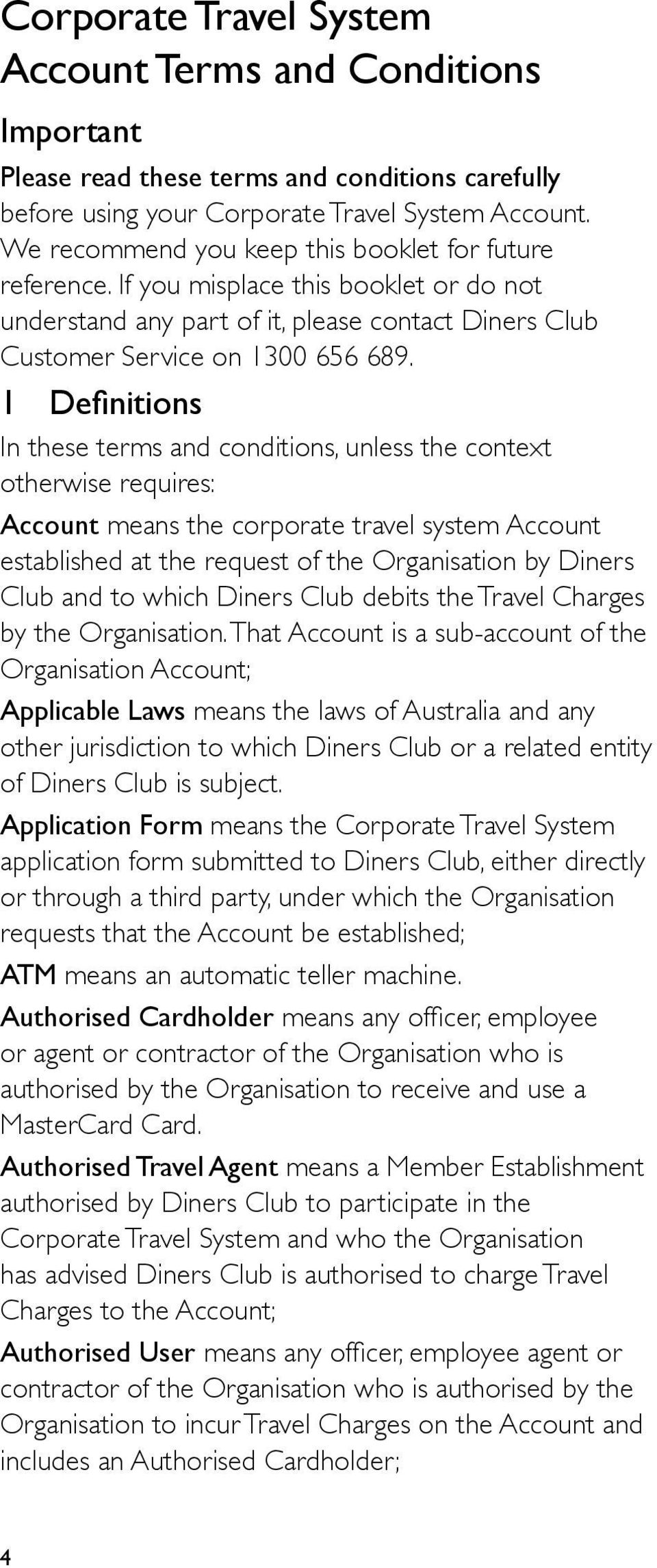 1 Definitions In these terms and conditions, unless the context otherwise requires: Account means the corporate travel system Account established at the request of the Organisation by Diners Club and
