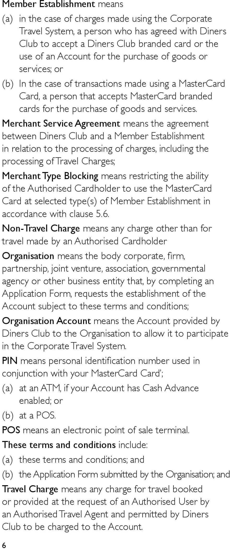 Merchant Service Agreement means the agreement between Diners Club and a Member Establishment in relation to the processing of charges, including the processing of Travel Charges; Merchant Type