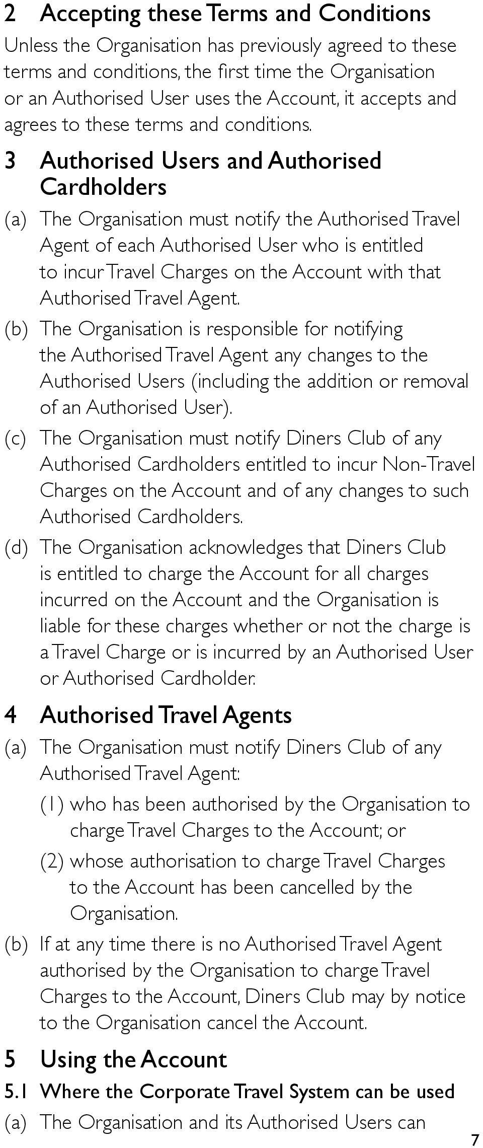 3 Authorised Users and Authorised Cardholders (a) The Organisation must notify the Authorised Travel Agent of each Authorised User who is entitled to incur Travel Charges on the Account with that