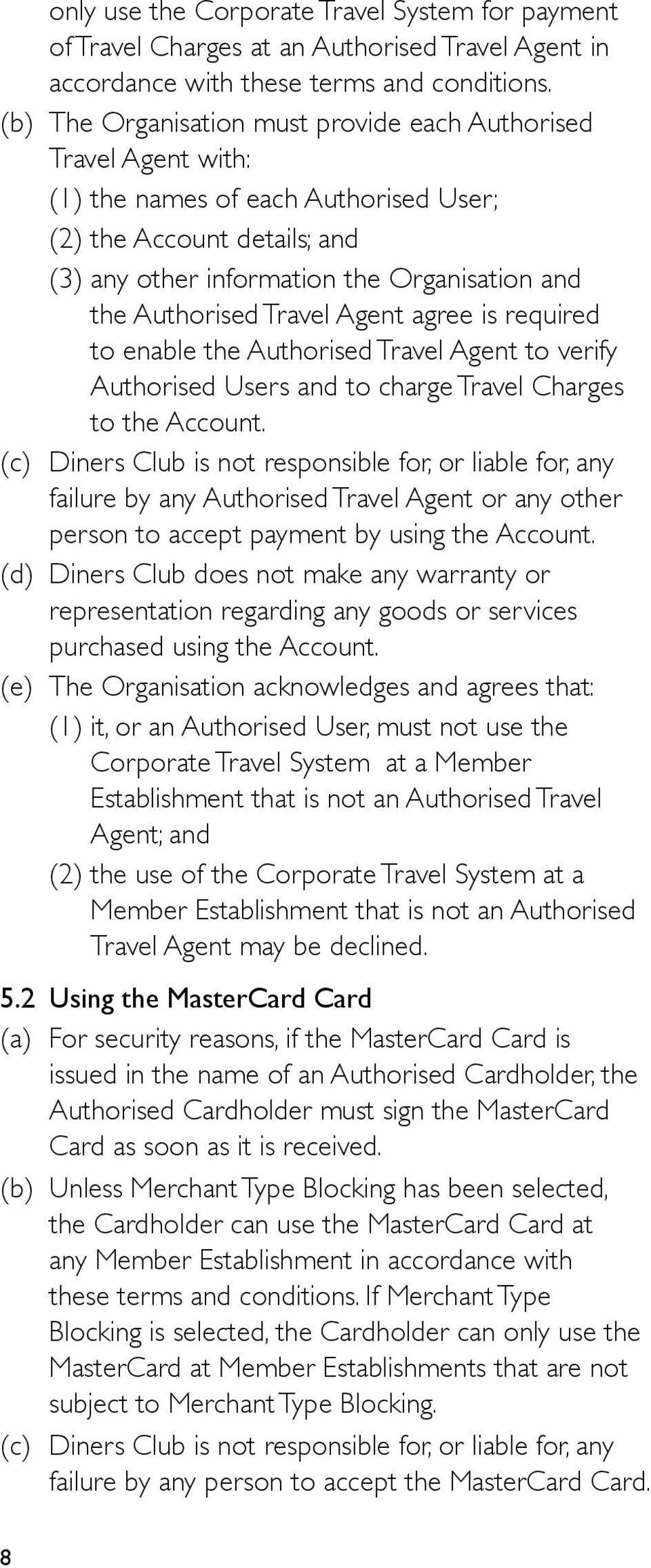 Travel Agent agree is required to enable the Authorised Travel Agent to verify Authorised Users and to charge Travel Charges to the Account.