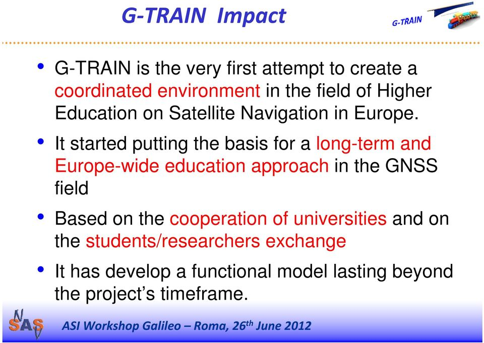 It started putting the basis for a long-term and Europe-wide education approach in the GNSS field