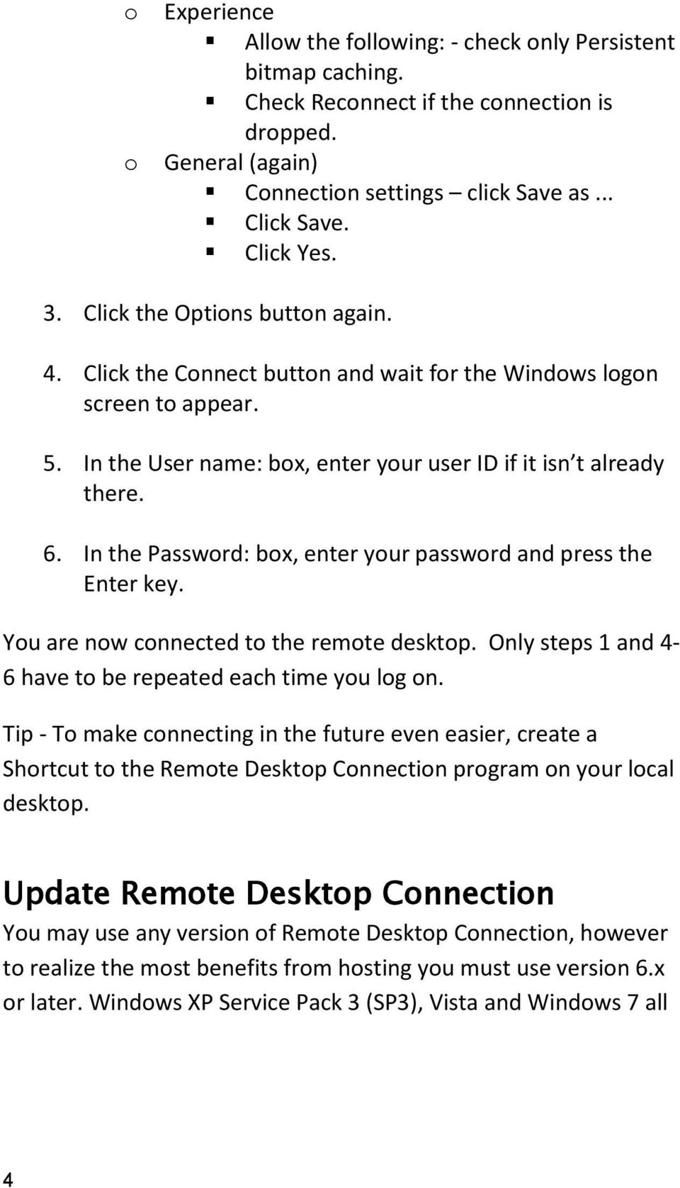 In the Password: box, enter your password and press the Enter key. You are now connected to the remote desktop. Only steps 1 and 4-6 have to be repeated each time you log on.