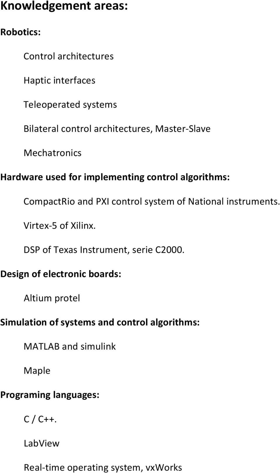 instruments. Virtex 5 of Xilinx. DSP of Texas Instrument, serie C2000.
