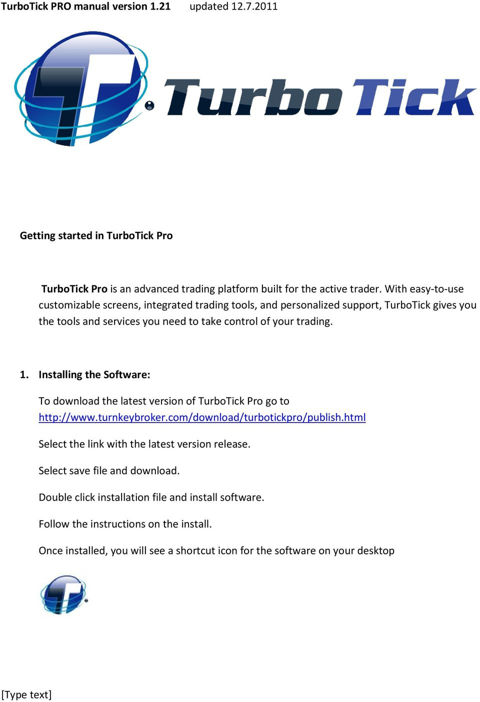 Installing the Software: To download the latest version of TurboTick Pro go to http://www.turnkeybroker.com/download/turbotickpro/publish.