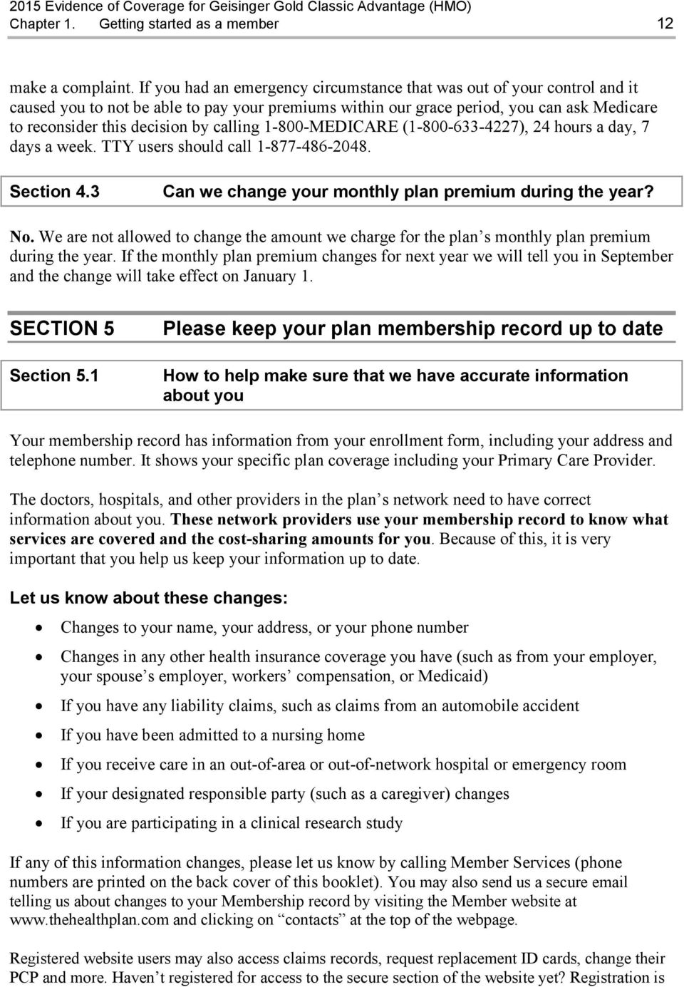 calling 1-800-MEDICARE (1-800-633-4227), 24 hours a day, 7 days a week. TTY users should call 1-877-486-2048. Section 4.3 Can we change your monthly plan premium during the year? No.