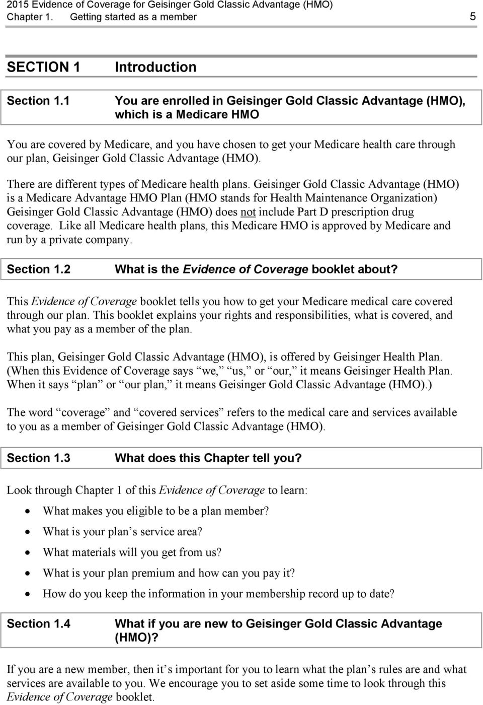 Geisinger Gold Classic Advantage (HMO). There are different types of Medicare health plans.