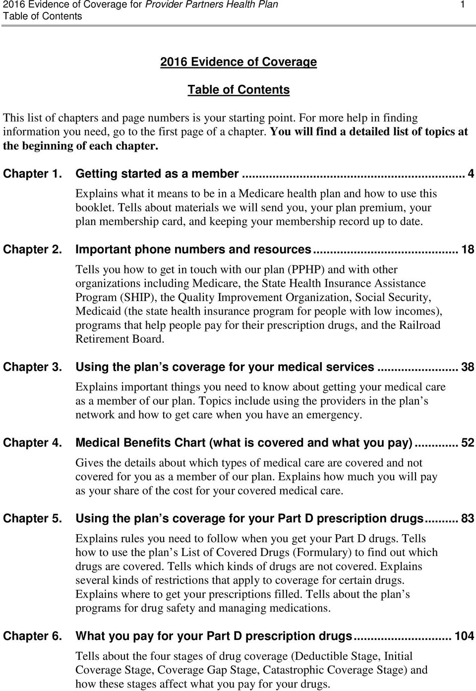.. 4 Explains what it means to be in a Medicare health plan and how to use this booklet.
