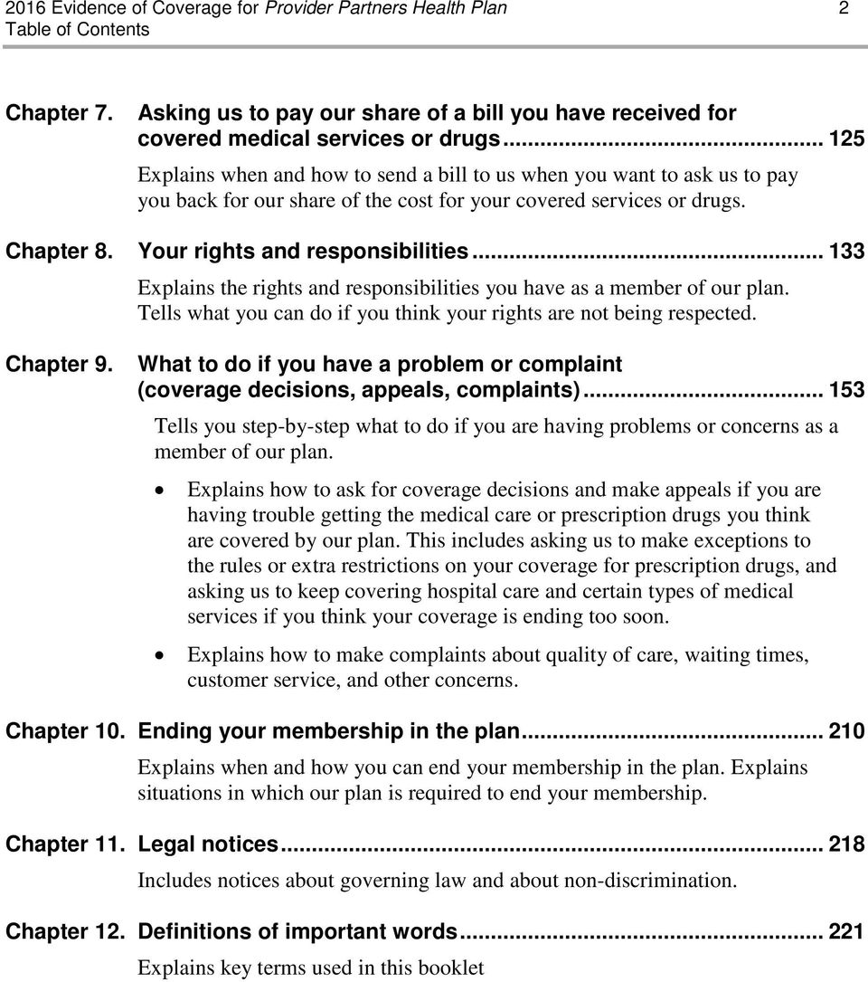 .. 133 Explains the rights and responsibilities you have as a member of our plan. Tells what you can do if you think your rights are not being respected. Chapter 9.