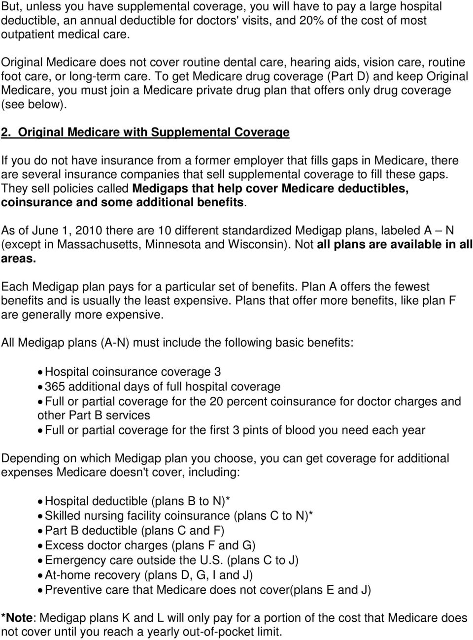To get Medicare drug coverage (Part D) and keep Original Medicare, you must join a Medicare private drug plan that offers only drug coverage (see below). 2.