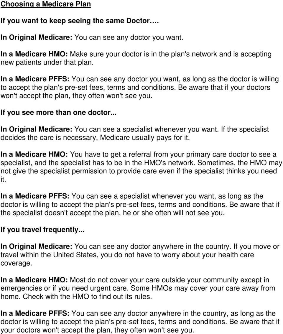In a Medicare PFFS: You can see any doctor you want, as long as the doctor is willing to accept the plan's pre-set fees, terms and conditions.