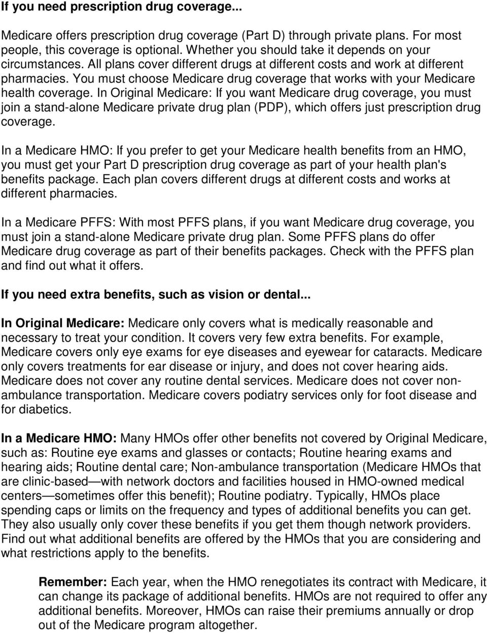 You must choose Medicare drug coverage that works with your Medicare health coverage.