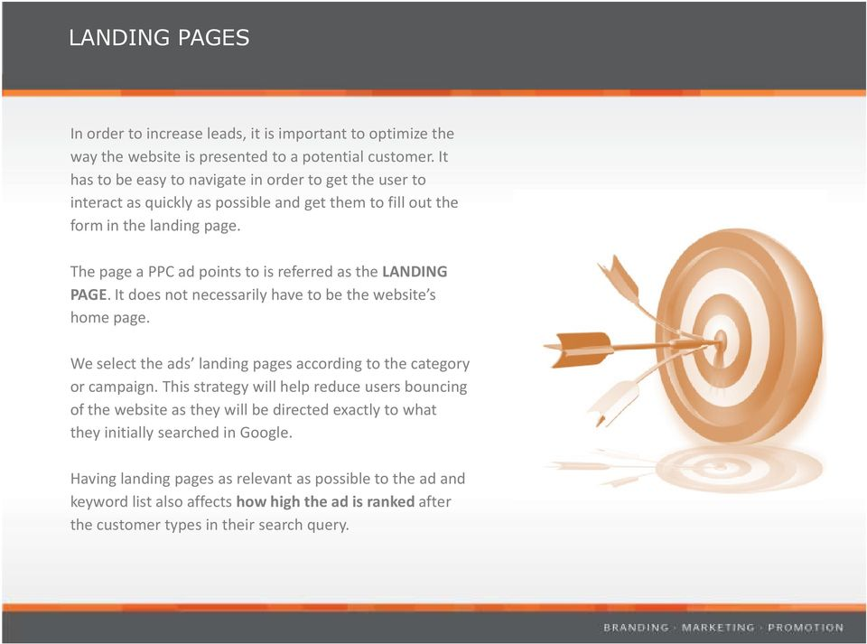 The page a PPC ad points to is referred as the LANDING PAGE. It does not necessarily have to be the website s home page.