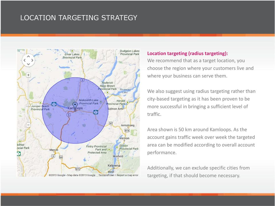 We also suggest using radius targeting rather than city-based targeting as it has been proven to be more successful in bringing a sufficient level of