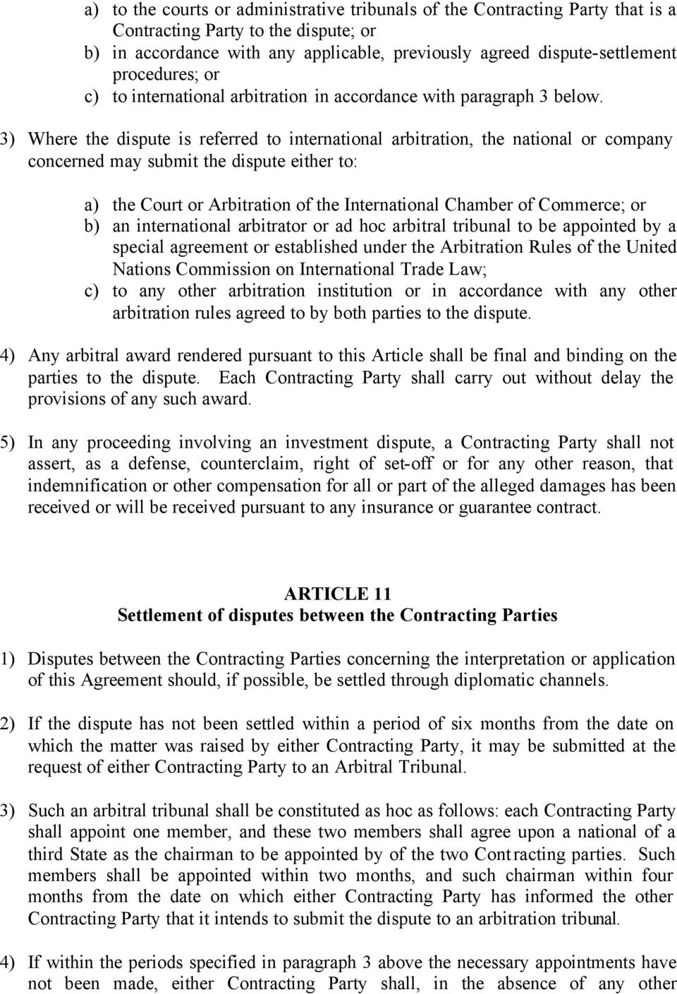 3) Where the dispute is referred to international arbitration, the national or company concerned may submit the dispute either to: a) the Court or Arbitration of the International Chamber of