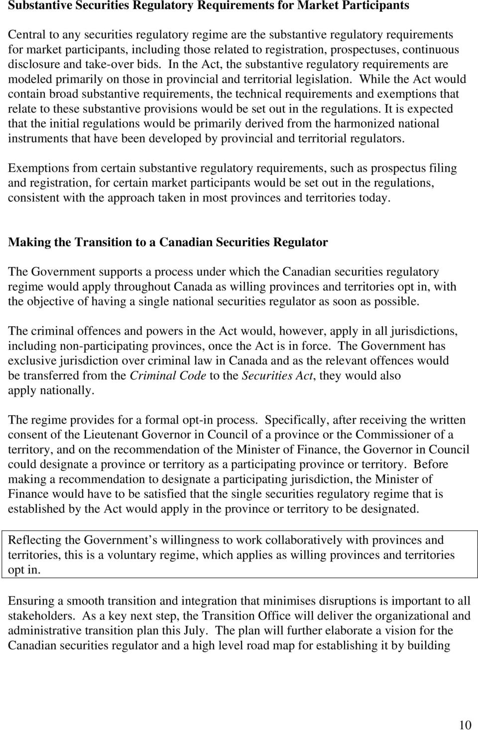 In the Act, the substantive regulatory requirements are modeled primarily on those in provincial and territorial legislation.