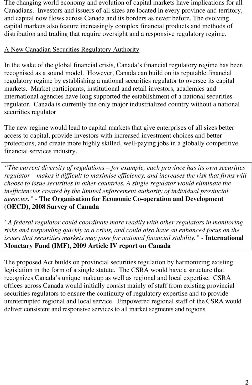 The evolving capital markets also feature increasingly complex financial products and methods of distribution and trading that require oversight and a responsive regulatory regime.