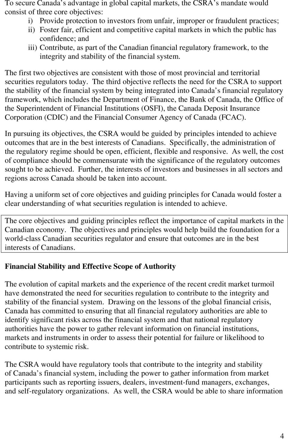 stability of the financial system. The first two objectives are consistent with those of most provincial and territorial securities regulators today.