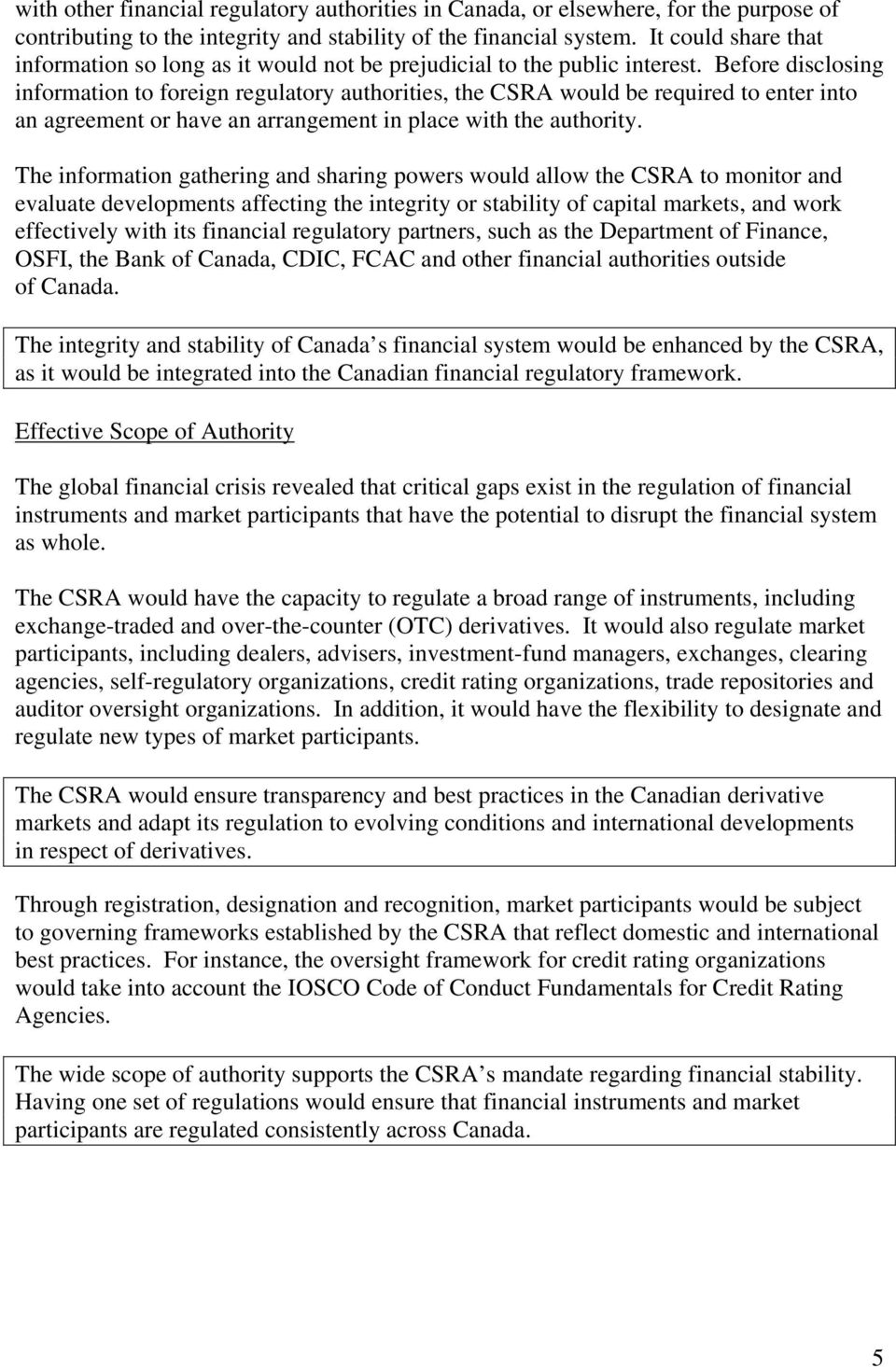 Before disclosing information to foreign regulatory authorities, the CSRA would be required to enter into an agreement or have an arrangement in place with the authority.