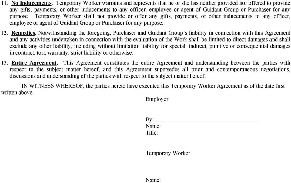 Purchaser for any purpose. Temporary Worker shall not provide or offer any gifts, payments, or other inducements to any officer, employee or agent of Guidant Group or Purchaser for any purpose. 12.