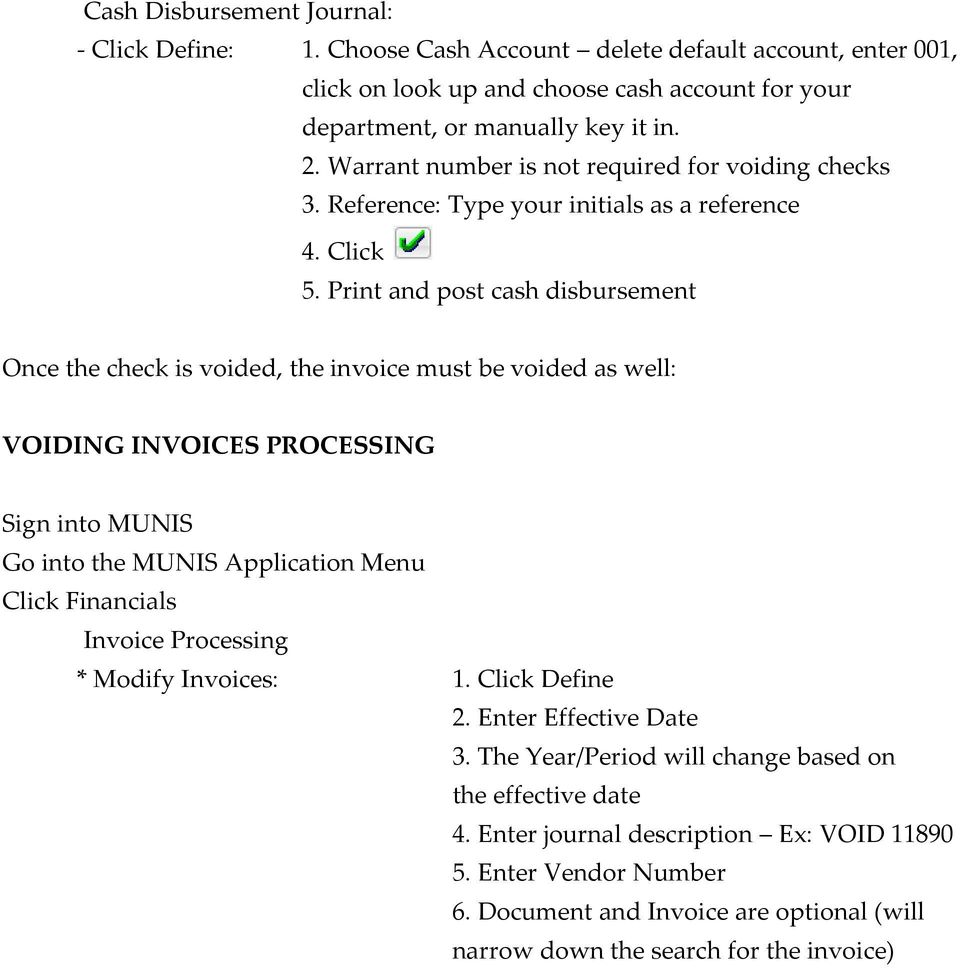 Print and post cash disbursement Once the check is voided, the invoice must be voided as well: VOIDING INVOICES PROCESSING Sign into MUNIS Go into the MUNIS Application Menu Click Financials