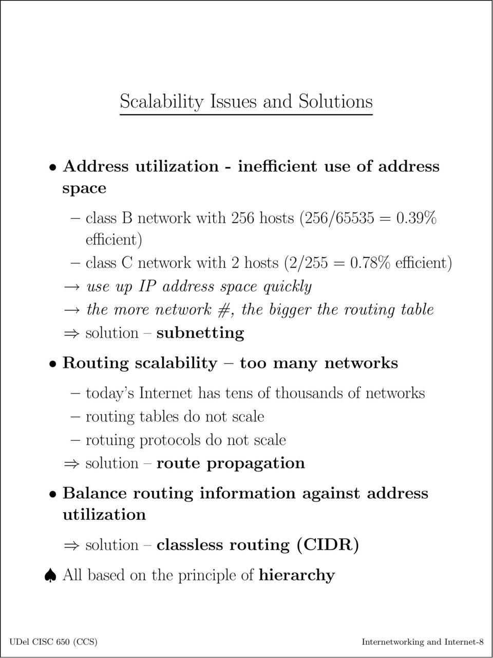 78% efficient) use up IP address space quickly the more network #, the bigger the routing table solution subnetting Routing scalability too many networks today