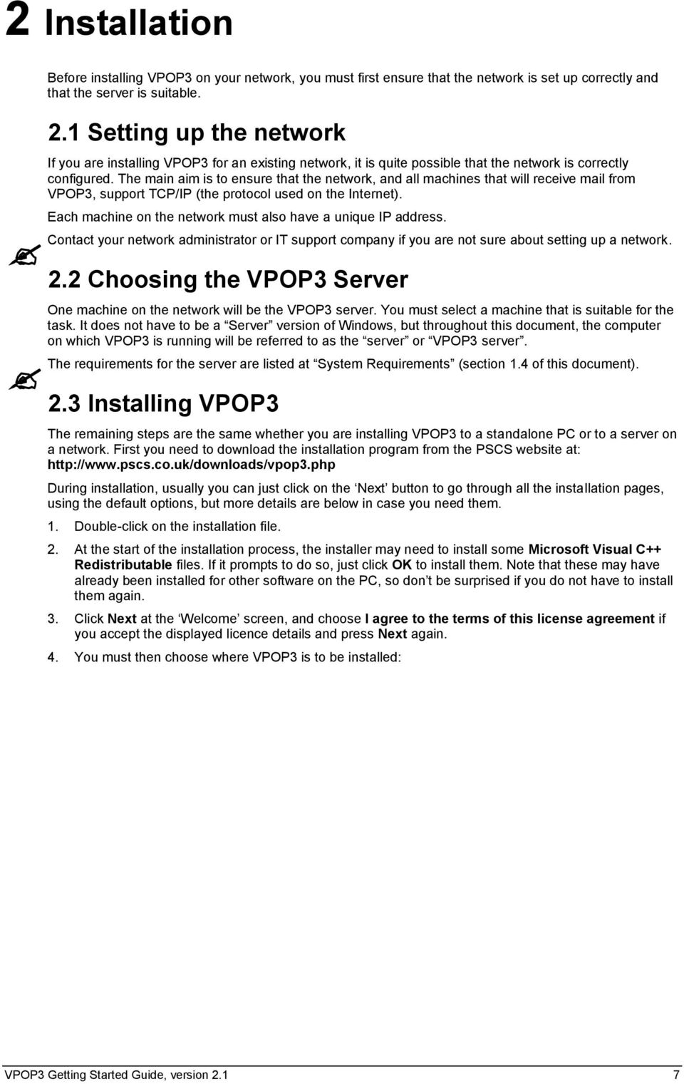 The main aim is to ensure that the network, and all machines that will receive mail from VPOP3, support TCP/IP (the protocol used on the Internet).