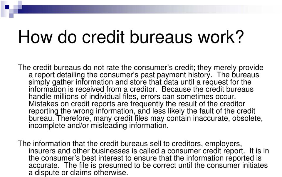 Because the credit bureaus handle millions of individual files, errors can sometimes occur.