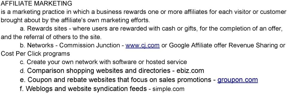Networks - Commission Junction - www.cj.com or Google Affiliate offer Revenue Sharing or Cost Per Click programs c.