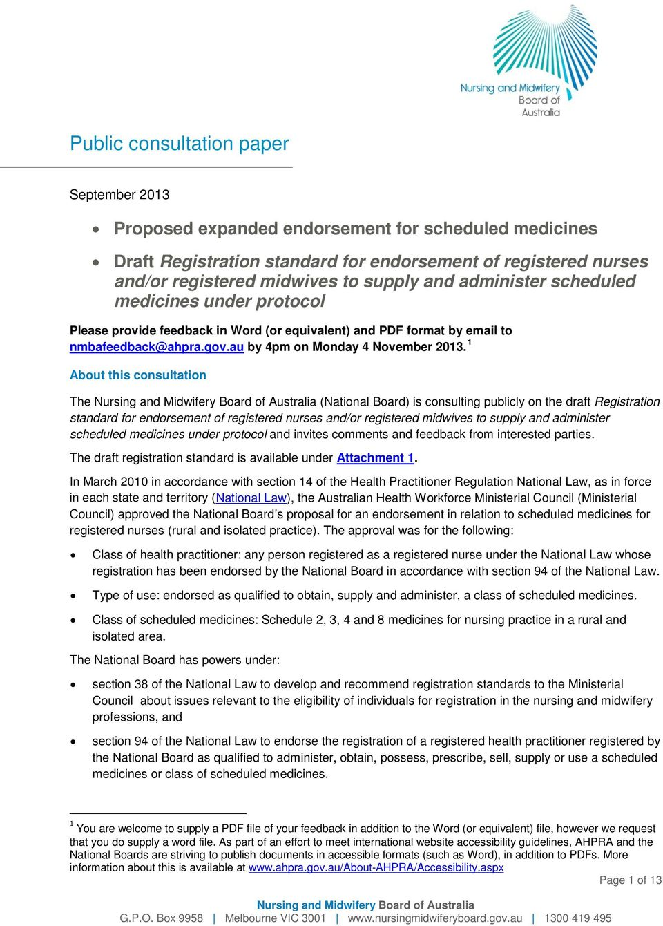 1 About this consultation The (National Board) is consulting publicly on the draft Registration standard for endorsement of registered nurses and/or registered midwives to supply and administer