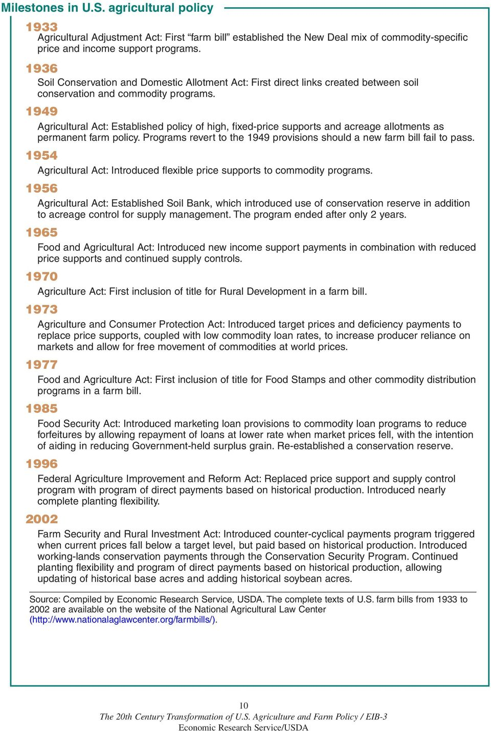 1949 Agricultural Act: Established policy of high, fixed-price supports and acreage allotments as permanent farm policy. Programs revert to the 1949 provisions should a new farm bill fail to pass.