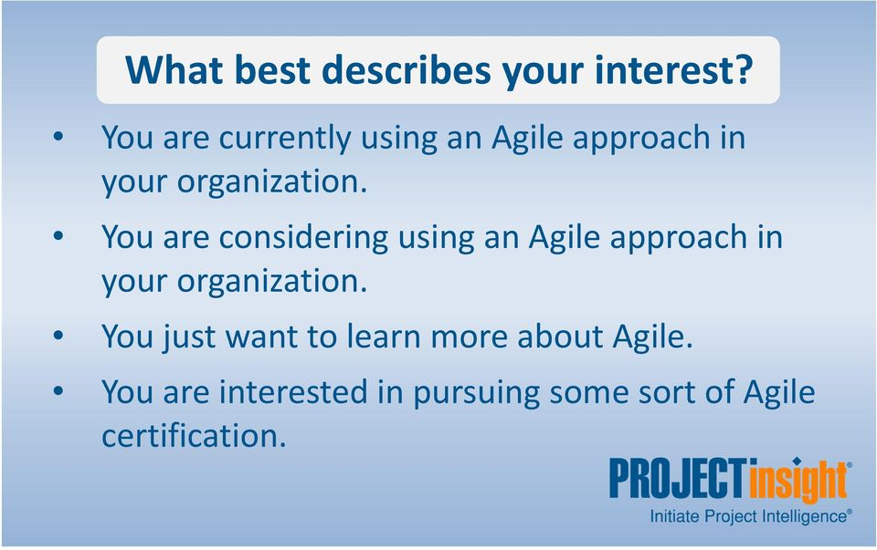 You are considering using an Agile approach in your organization.