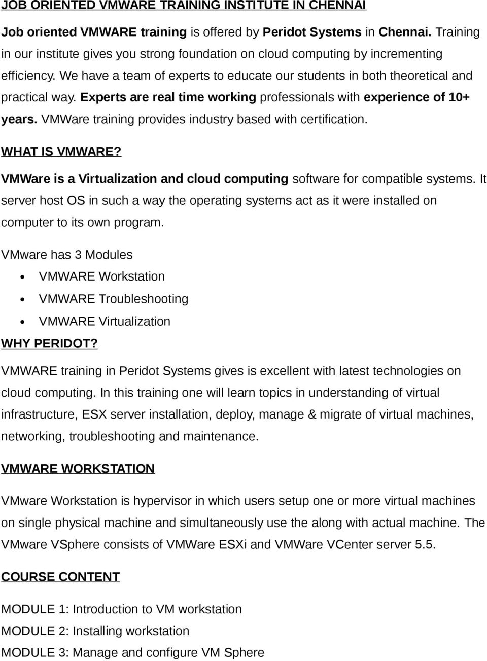 Experts are real time working professionals with experience of 10+ years. VMWare training provides industry based with certification. WHAT IS VMWARE?