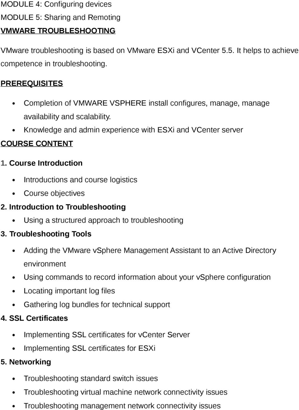 Course Introduction Introductions and course logistics Course objectives 2. Introduction to Troubleshooting Using a structured approach to troubleshooting 3.