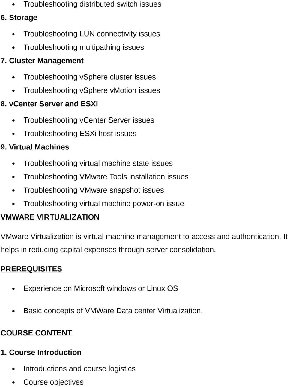 Virtual Machines Troubleshooting virtual machine state issues Troubleshooting VMware Tools installation issues Troubleshooting VMware snapshot issues Troubleshooting virtual machine power-on issue