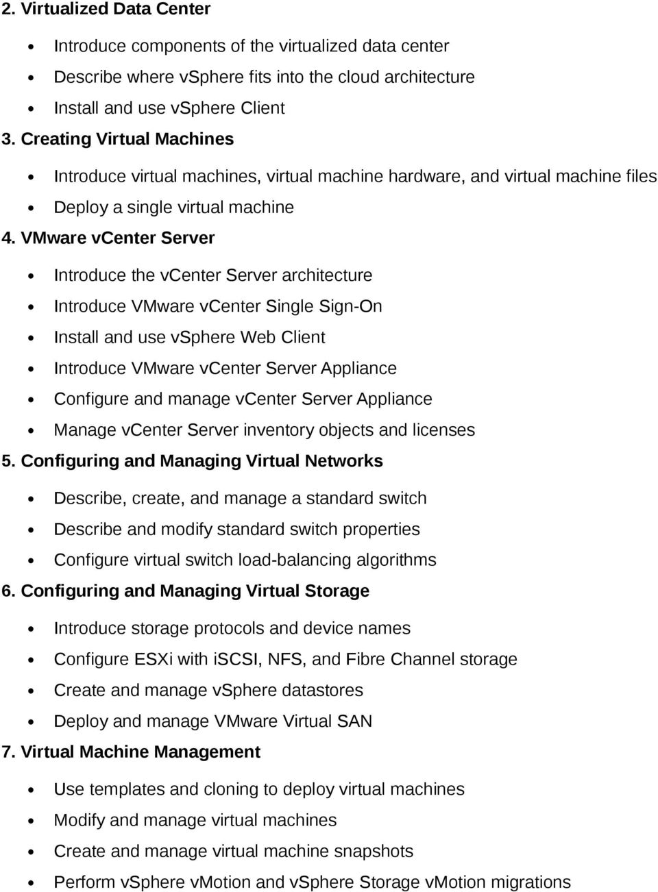 VMware vcenter Server Introduce the vcenter Server architecture Introduce VMware vcenter Single Sign-On Install and use vsphere Web Client Introduce VMware vcenter Server Appliance Configure and