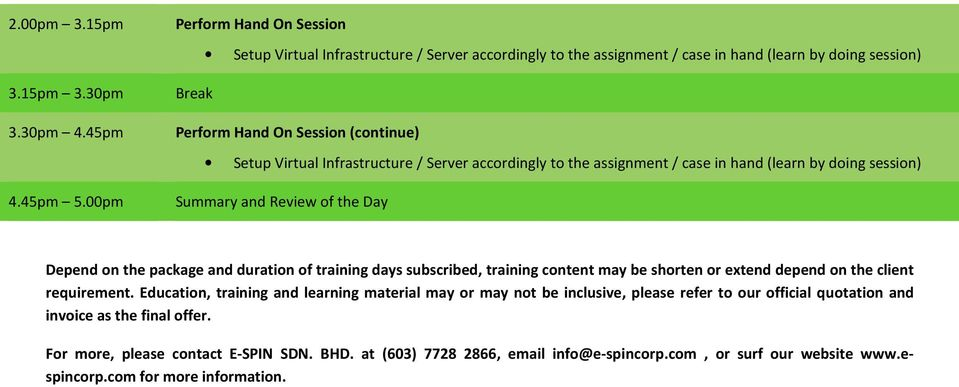 Virtual Infrastructure / Server accordingly to the assignment / case in hand (learn by doing session) Depend on the package and duration of training days subscribed, training content