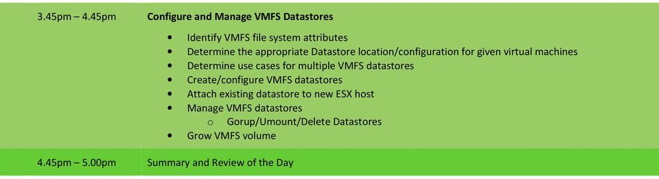 appropriate Datastore location/configuration for given virtual machines Determine use cases